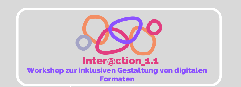Inter@ction_1.1 Workshop zur inklusiven Gestaltung von digitalen Formaten